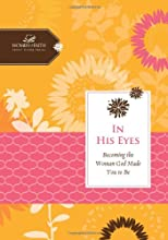 In His Eyes: Becoming the Woman God Made You to Be (Women of Faith Study Guide Series)