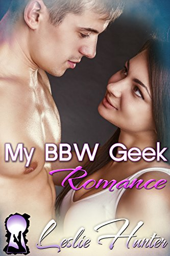 My BBW Geek Romance (Best Friends Steamy Romance): Curvy Girl Romance (BBW Love Stories Book - Thick Geek