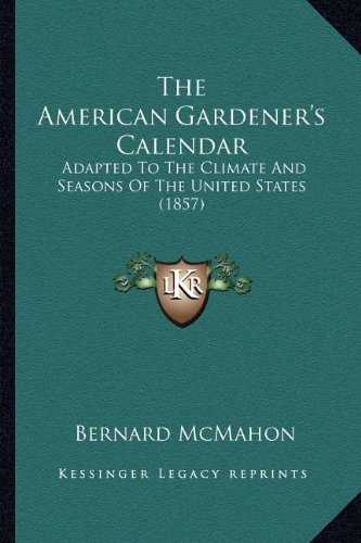 (The American Gardener's Calendar: Adapted To The Climate And Seasons Of The United States (1857))