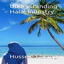 Understanding Halal Industry Audiobook by Hussein Elasrag Narrated by sangita chauhan