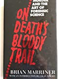 On Death's Bloody Trail: Murder and the Art of Forensic Science