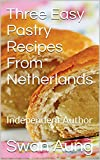 Three Easy Pastry Recipes From Netherlands: Independent Author