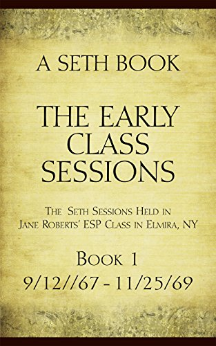 The Early Class Sessions Book 1: A Seth Book: The Seth Sessions Held in Jane Roberts' ESP Class in Elmira NY, 9/12/67-11/25/69
