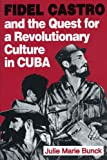 Fidel Castro and the Quest for a Revolutionary Culture in Cuba, Bunck, Julie Marie, 0271010878