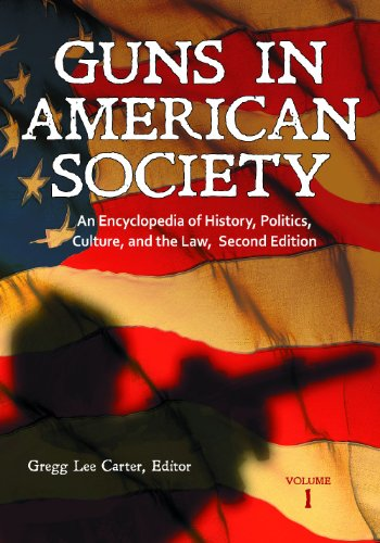 Guns in American Society: An Encyclopedia of History, Politics, Culture, and the Law 2 Vols: Guns in American Society [3
