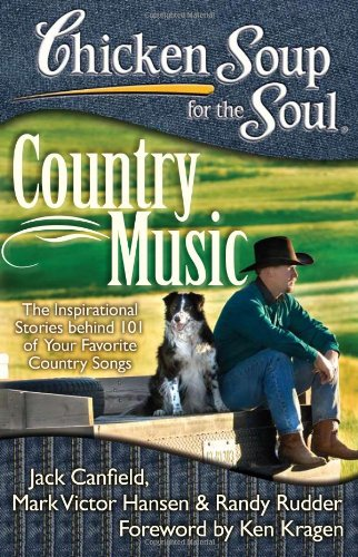Chicken Soup for the Soul: Country Music: The Inspirational Stories behind 101 of Your Favorite Country Songs ()