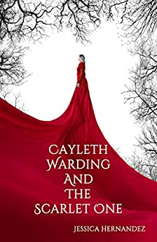 Cayleth Warding and the Scarlet One by [Hernandez, Jessica]