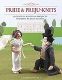 Pride & Preju-Knits: 12 Genteel Knitting Projects Inspired by Jane Austen