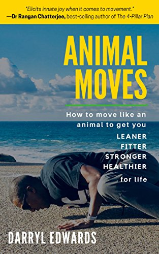Animal Moves: How to Move Like an Animal to Get You Leaner, Fitter, Stronger and Healthier for Life (English Edition)