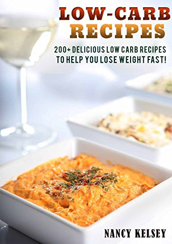 Low Carb Recipes: 200+ Delicious Low Carb Recipes To Help You Lose Weight Fast! by [WATSON, JAMIE, Kelsey, Nancy]