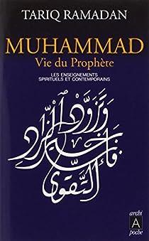 Muhammad vie du prophète : Les enseignements spirituels et contemporains par Ramadan