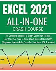 EXCEL 2021 ALL-IN-ONE CRASH COURSE: The Complete Beginner to Expert Guide That Teaches Everything You Need to Know About Microsoft Excel 2021 (Beginners, Intermediate, Formulas, Functions, VBA & Macros)