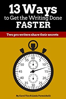 13 Ways to Get the Writing Done Faster: Two pro writers share their secrets (Make a Living Writing) by [Formichelli, Linda, Tice, Carol]