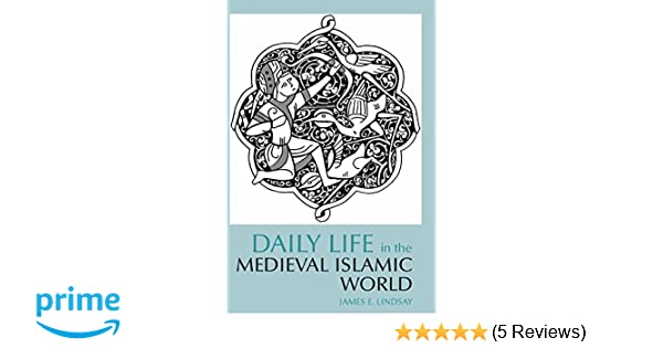 Amazon daily life in the medieval islamic world daily life amazon daily life in the medieval islamic world daily life through history 9780872209343 james e lindsay books fandeluxe Images