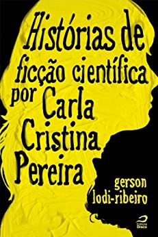 Histórias de ficção científica por Carla Cristina Pereira por [Lodi-Ribeiro, Gerson, Pereira, Carla Cristina]