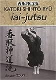 Iai-jutsu : Héritage spirituel de la Tenshin Shoden Katori Shinto Ryu
