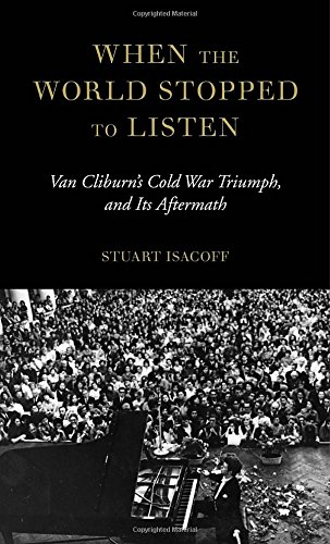 Image of When the World Stopped to Listen: Van Cliburn's Cold War Triumph, and Its Aftermath