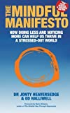 img - for By Jonty Heaversedge The Mindful Manifesto: How Doing Less and Noticing More Can Treat Illness, Relieve Stress and Help U [Paperback] book / textbook / text book