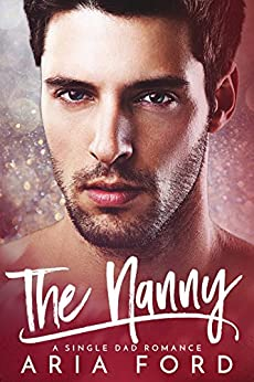 The Nanny: A Single Dad Romance by [Ford, Aria]
