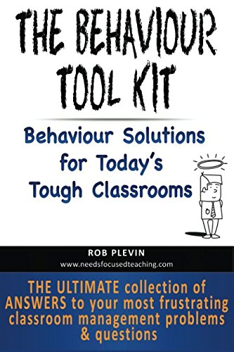 The Behaviour Tool Kit: Behaviour Solutions for Today's Tough Classrooms