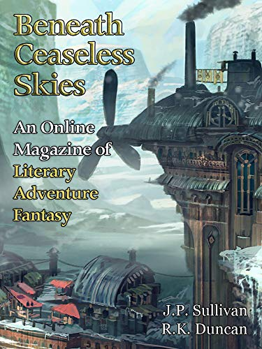 Beneath Ceaseless Skies Issue #267 by [Sullivan, J.P., Duncan, R.K.]