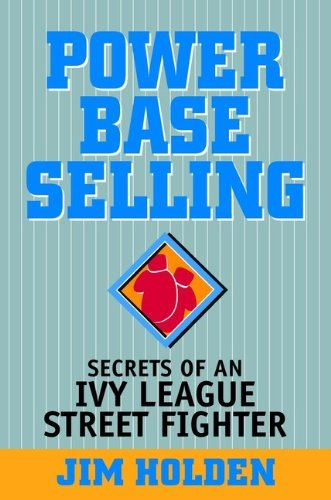 Power Base Selling: Secrets of an Ivy League Street Fighter (Distance From East Coast To West Coast)