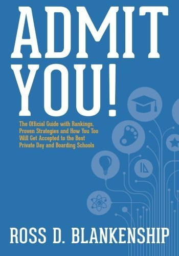 Admit You!: The Official Guide with Rankings, Proven Strategies and How You Too Will Get Accepted to the Best Private Day and Boarding Schools by Ross D. Blankenship (2014-09-30)