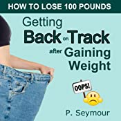 Getting Back on Track After Gaining Weight: How to Lose 100 Pounds | P. Seymour