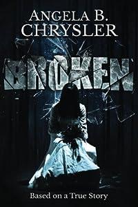 Broken by Angela B. Chrysler (2015-10-04)