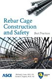 Rebar Cage Construction and Safety : Best Practices, , 0784412510