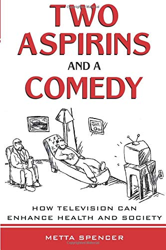 Two Aspirins and a Comedy: How Television Can Enhance Health and Society por Metta Spencer