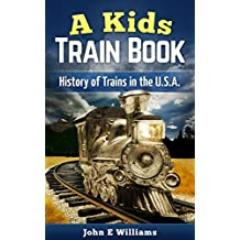 A Kids Train Book: History of Trains in the U.S.A.