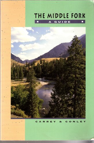 (The Middle Fork: An Historical Guide to Middle Fork of the Salmon River)