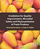 Irradiation for Quality Improvement, Microbial Safety and Phytosanitation of Fresh Produce