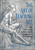 The Art of Teaching Art: A Guide for Teaching and Learning the Foundations of Drawing-Based Art 1st (first) by Rockman, Deborah A. (2000) Hardcover