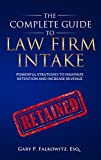 The Complete Guide to Law Firm Intake: Powerful Strategies to Maximize Retention and Increase Revenue