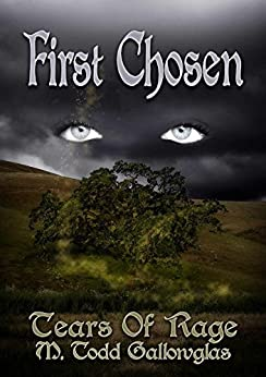 First Chosen (Tears of Rage Book 1) by [Gallowglas, M. Todd]