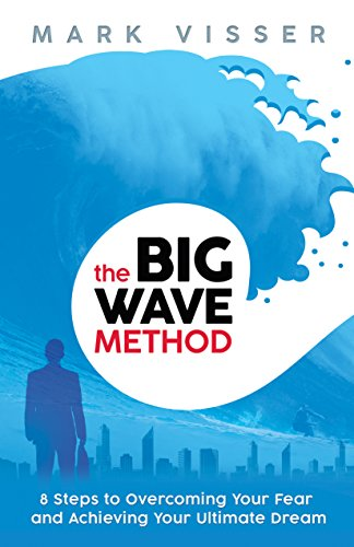 The Big Wave Method: 8 Steps to Overcoming Your Fear and Achieving Your Ultimate Dream cover