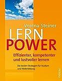 Lernpower: Effizienter, kompetenter und lustvoller lernen • Die besten Strategien für Studium und Weiterbildung
