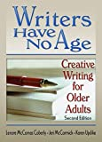 img - for Writers Have No Age: Creative Writing for Older Adults, Second Edition by Karen Updike (2005-01-30) book / textbook / text book