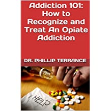 Addiction 101: How to Recognize and Treat An Opiate Addiction