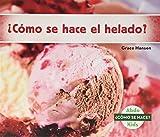 ¿cómo Se Hace El Helado? (How Is Ice Cream Made?) (Spanish Version) (Cómo se hace?/ How Is It Made?) (Spanish Edition)