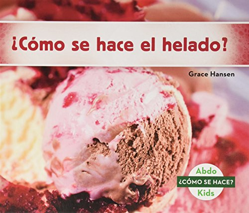 cmo Se Hace El Helado? (How Is Ice Cream Made?) (Spanish Version) (Cmo se hace?/ How Is It Made?) (Spanish Edition)