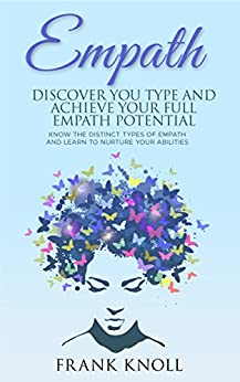 Empath: Discover Your Type and Achieve Your Full Empath Potential: Know the Distinct Types of Empath and Learn to Nurture Your Abilities by [Knoll, Frank]