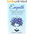 Empath: Discover Your Type and Achieve Your Full Empath Potential: Know the Distinct Types of Empath and Learn to Nurture Your Abilities