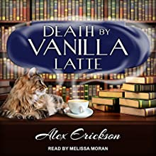 Death by Vanilla Latte: Bookstore Cafe Mystery Series, Book 4 Audiobook by Alex Erickson Narrated by Melissa Moran