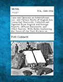 Cases and Opinions on International Law, and Various Points of English Law Connected Therewith. Collected and Digested from English and Foreign Report, Pitt Cobbett, 1289346526