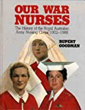 Our War Nurses : The History of the Royal Australian Nursing Corps, 1902-1988, Goodman, Rupert, 0864390408