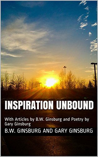 Inspiration Unbound: With Articles by B.W. Ginsburg and Poetry by Gary Ginsburg by [Ginsburg, B.W. Ginsburg and Gary]
