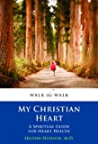 img - for My Christian Heart: A Spiritual Guide for Heart Health (Walk the Walk Series) book / textbook / text book